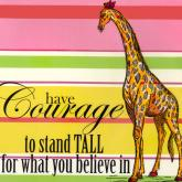 Have Courage to Stand Tall for What You Believe In by Oopsy daisy